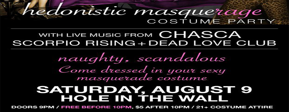 Hedondistic Masquerage Costume Party w/Chasca, Scorpio Rising, and Dead Love Club