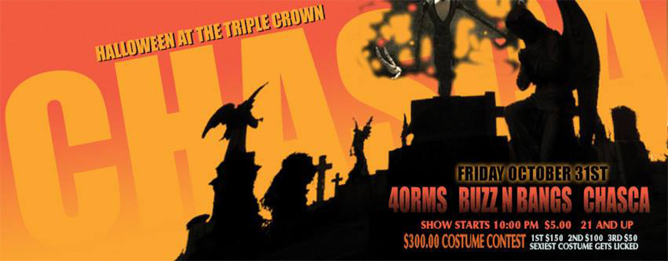 Chasca Halloween Night at Triple Crown w/ Buzz 'n Bangs and 4orms
