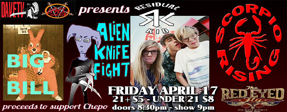 For CHEPO: DaveTV at Red Eyed Fly w/Big Bill, Alien Knife Fight, Residual Kid, and Scorpio Rising!