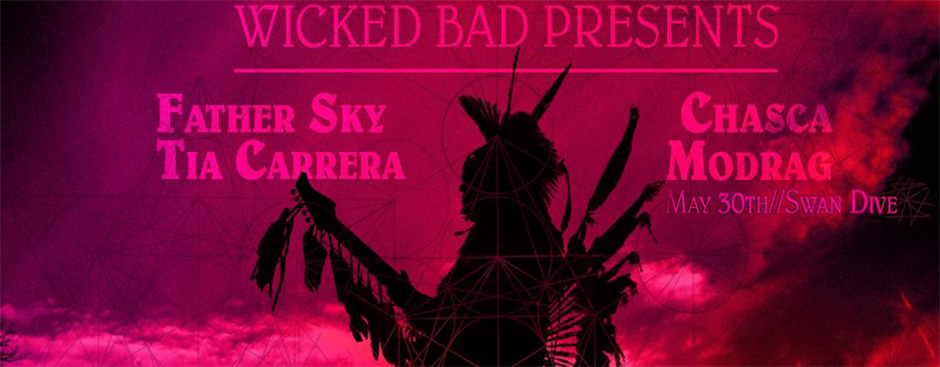 Wicked Bad Presents: Father Sky, Tia Carrera, Chasca, and Modrag at Swan Dive
