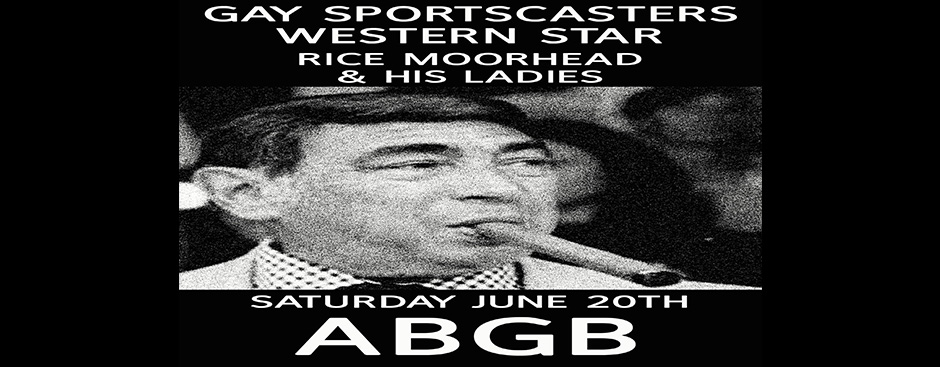 Gay Sportscasters, Western Star, and Rice Moorehead & His Ladies at The ABGB