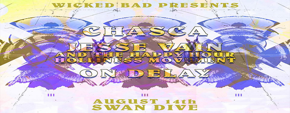 Chasca, On Delay, and Jesse Vain and the Happy Hour Holiness Movement and at Swan Dive