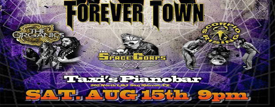 End of Summer Rock Party at Taxi's w/Forever Town, Scorpio Rising, The Organics, and The Space Corps