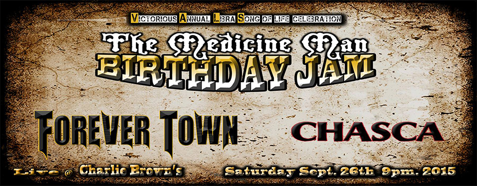 The Medicine Man Birthday Jam with Forever Town and Chasca at Charlie Brown's