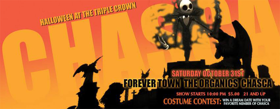 HALLOWEEN with Chasca, Forever Town and The Organics at Triple Crown